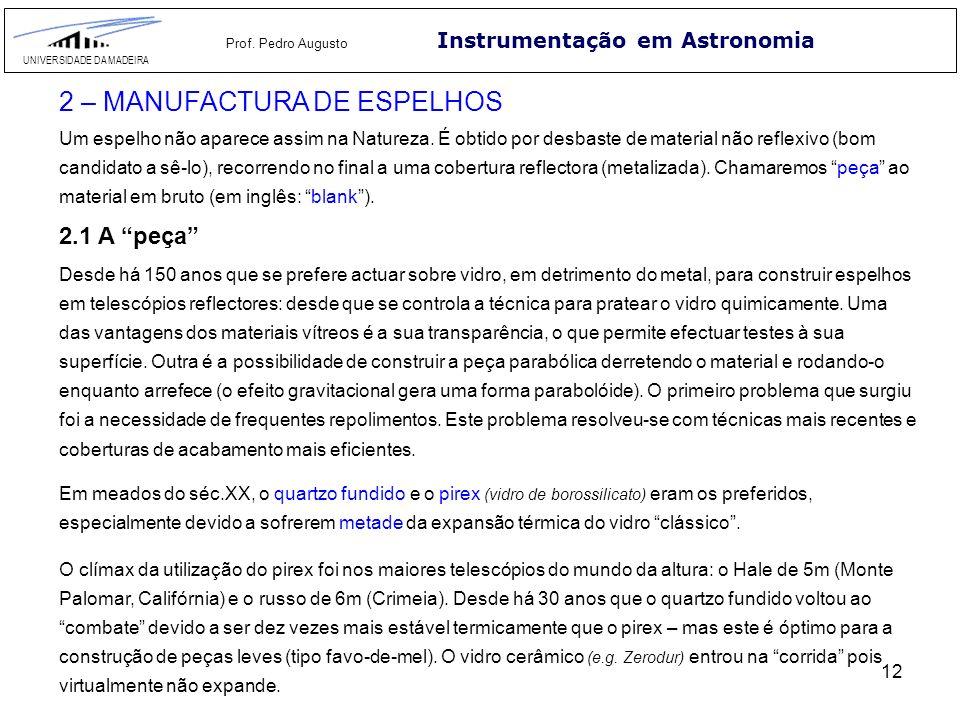 12 Instrumentação em Astronomia UNIVERSIDADE DA MADEIRA Prof. Pedro Augusto 2 – MANUFACTURA DE ESPELHOS Um espelho não aparece assim na Natureza. É ob
