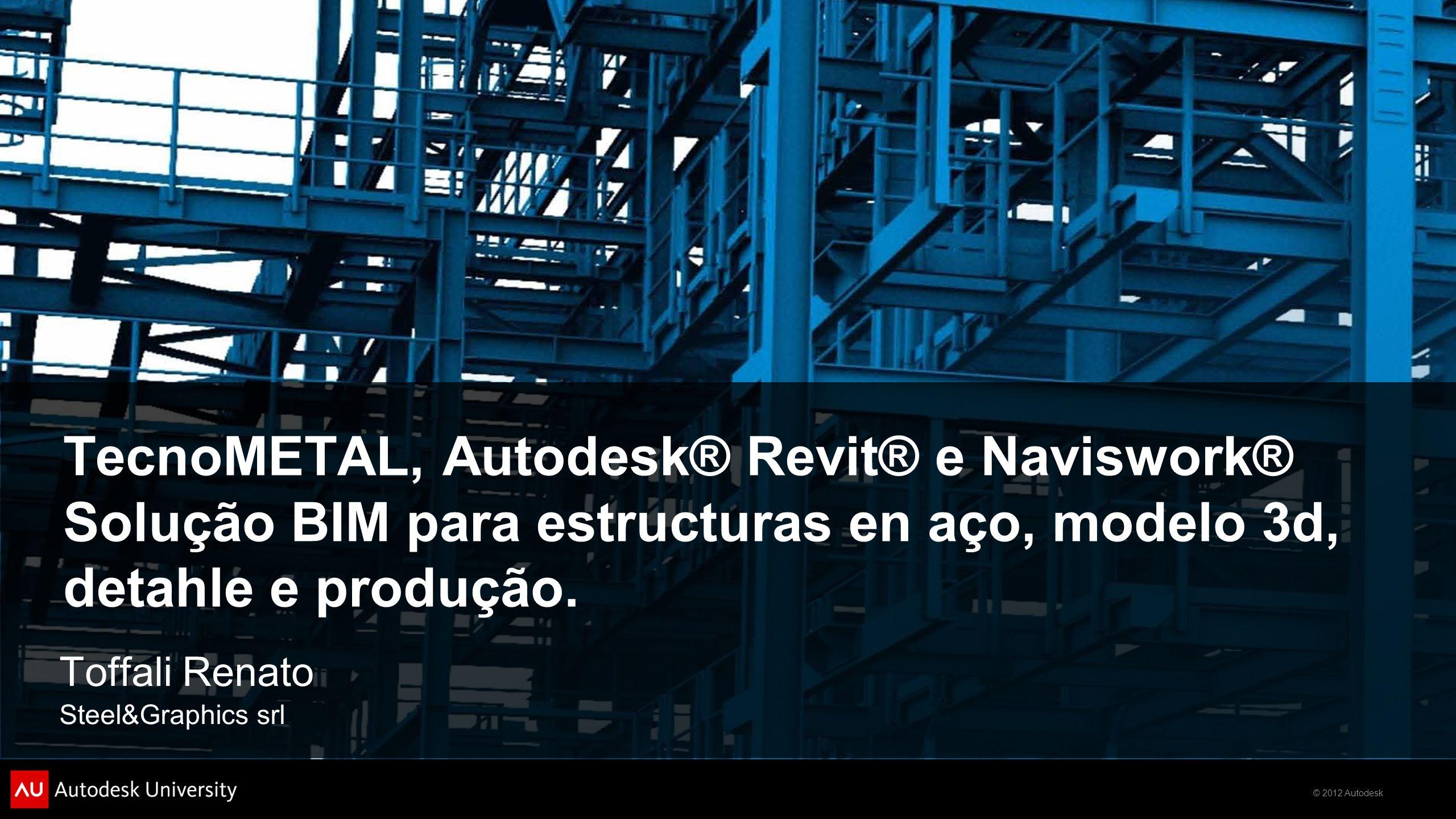 © 2012 Autodesk Class Summary Sobre passagem do Modelo 3D criado em Autodesk Revit para o detalhamento da Estrutura de aço em TecnoMETAL e então o retorno ao Autodesk Revit do modelo com detalhes.