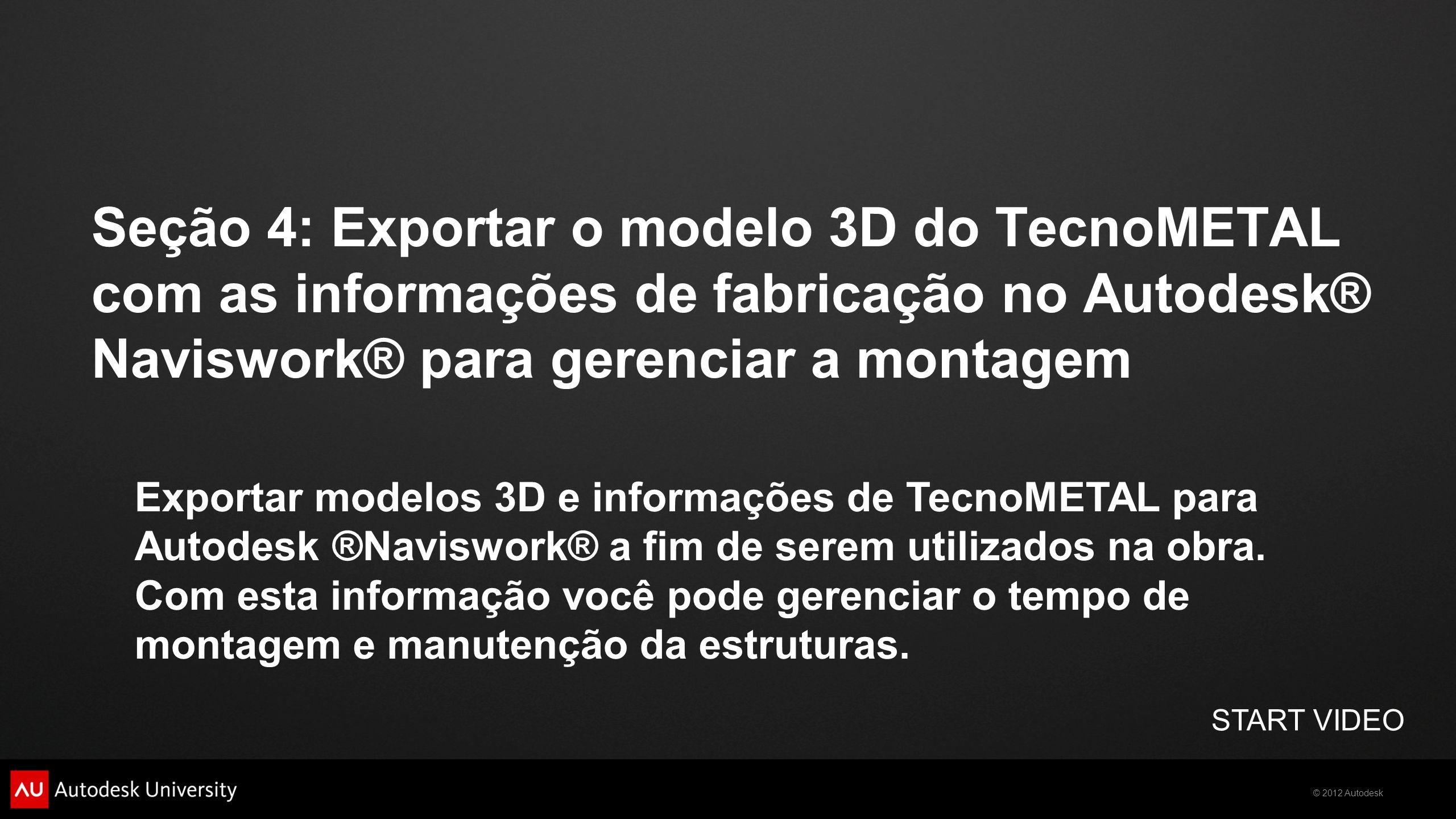 Exportar modelos 3D e informações de TecnoMETAL para Autodesk ®Naviswork® a fim de serem utilizados na obra. Com esta informação você pode gerenciar o