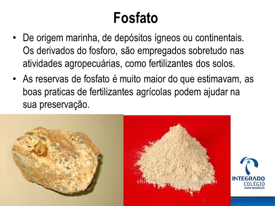 Fosfato De origem marinha, de depósitos ígneos ou continentais. Os derivados do fosforo, são empregados sobretudo nas atividades agropecuárias, como f
