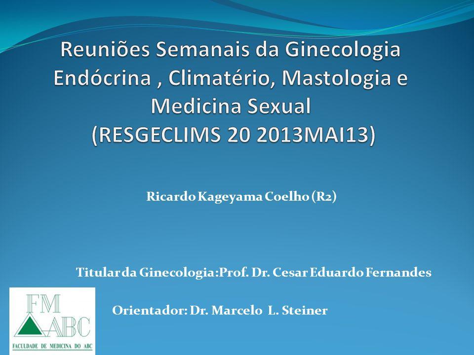 Ricardo Kageyama Coelho (R2) Titular da Ginecologia:Prof. Dr. Cesar Eduardo Fernandes Orientador: Dr. Marcelo L. Steiner