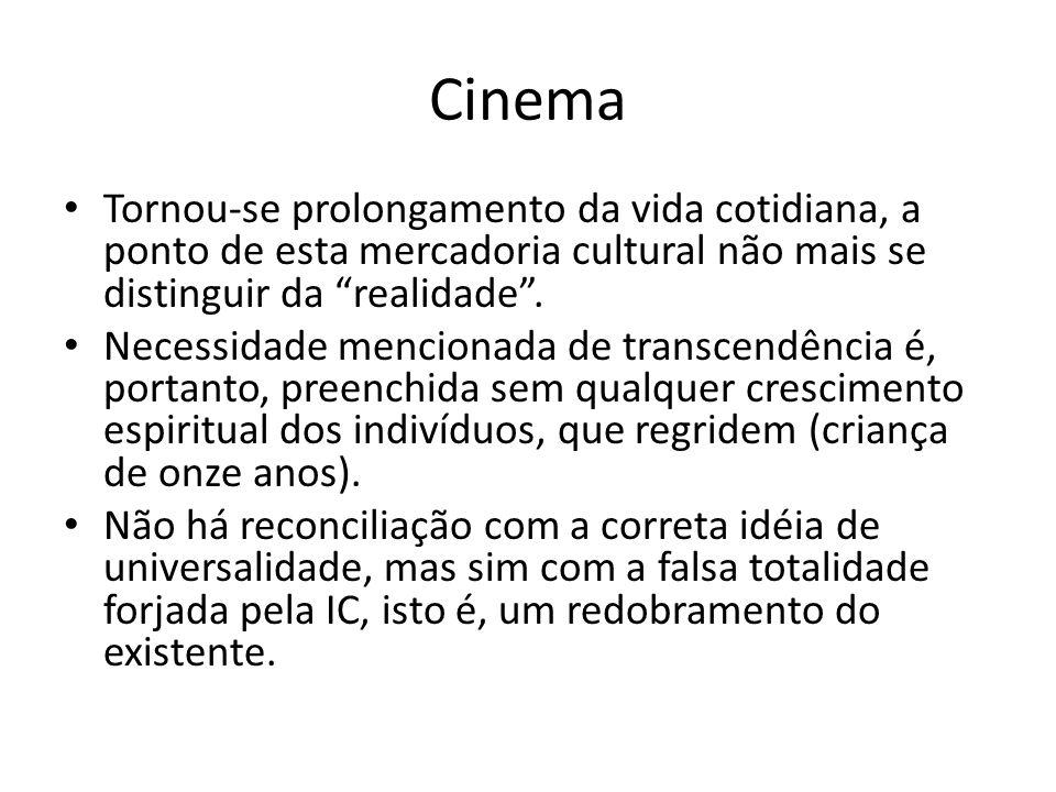 Cinema Tornou-se prolongamento da vida cotidiana, a ponto de esta mercadoria cultural não mais se distinguir da realidade. Necessidade mencionada de t