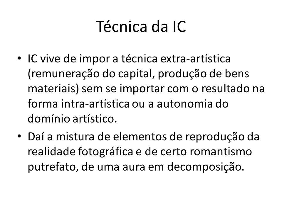 Técnica da IC IC vive de impor a técnica extra-artística (remuneração do capital, produção de bens materiais) sem se importar com o resultado na forma