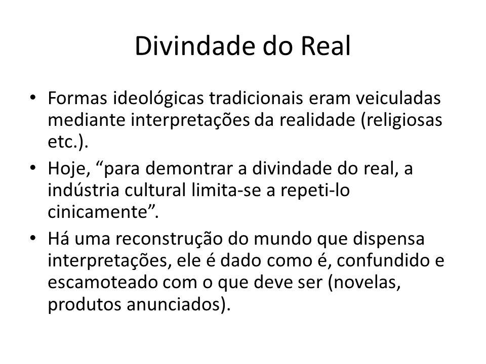 Divindade do Real Formas ideológicas tradicionais eram veiculadas mediante interpretações da realidade (religiosas etc.). Hoje, para demontrar a divin