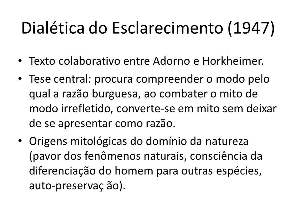 Dialética do Esclarecimento (1947) Texto colaborativo entre Adorno e Horkheimer. Tese central: procura compreender o modo pelo qual a razão burguesa,