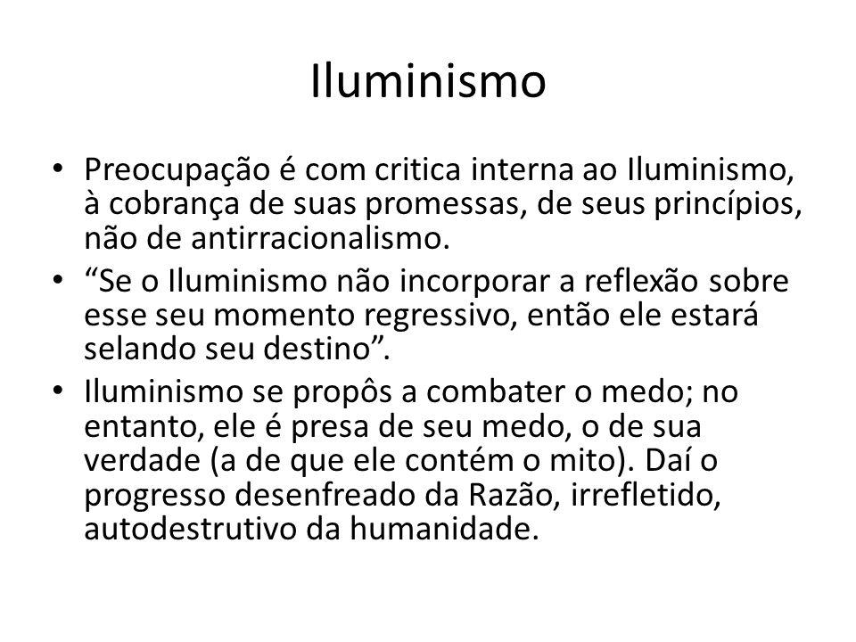 Iluminismo Preocupação é com critica interna ao Iluminismo, à cobrança de suas promessas, de seus princípios, não de antirracionalismo. Se o Iluminism