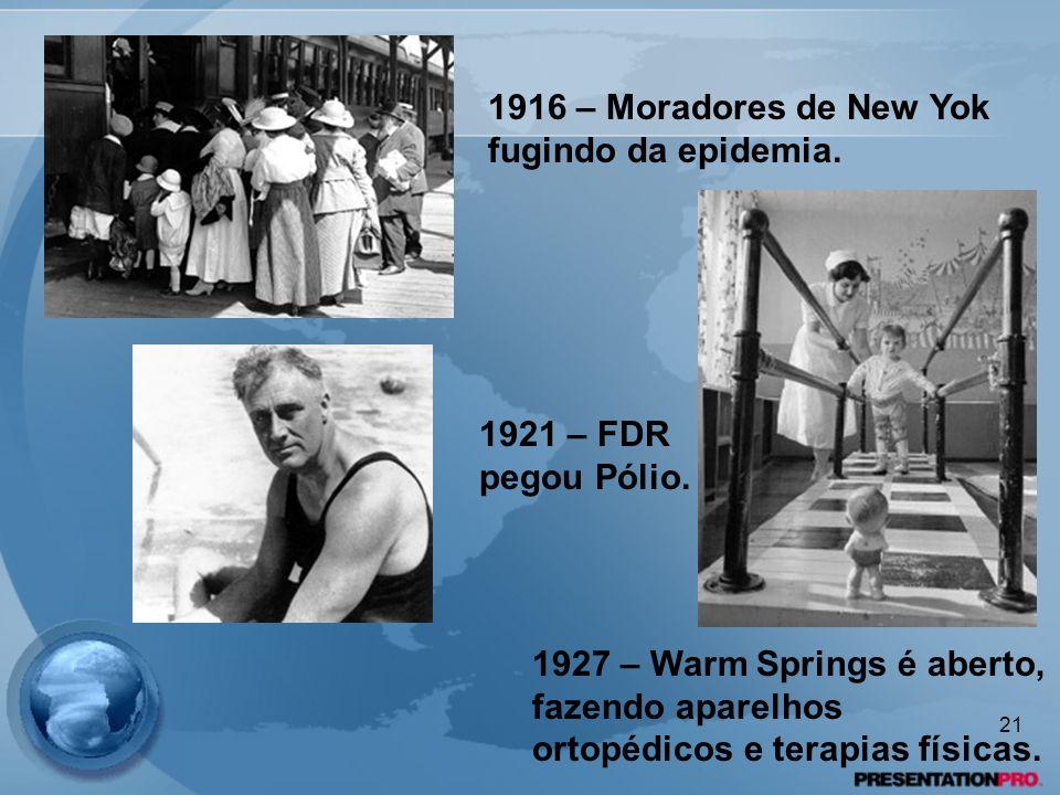 1916 – Moradores de New Yok fugindo da epidemia. 1921 – FDR pegou Pólio. 1927 – Warm Springs é aberto, fazendo aparelhos ortopédicos e terapias física