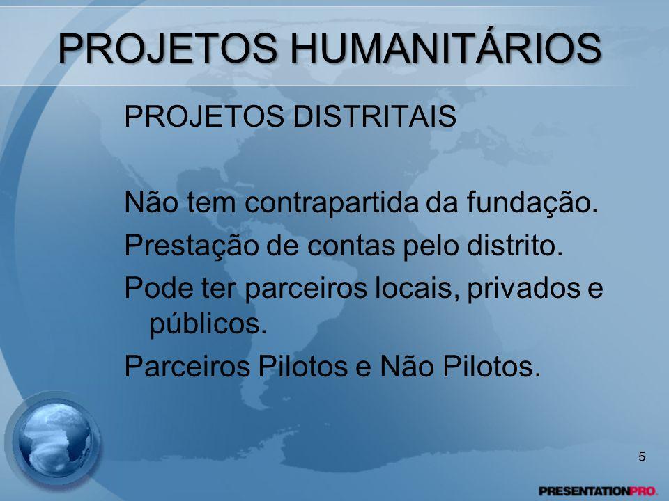 PROJETOS HUMANITÁRIOS PROJETOS DISTRITAIS Não tem contrapartida da fundação. Prestação de contas pelo distrito. Pode ter parceiros locais, privados e