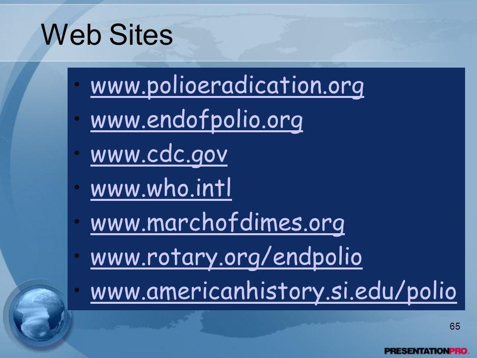 Web Sites www.polioeradication.org www.endofpolio.org www.cdc.gov www.who.intl www.marchofdimes.org www.rotary.org/endpolio www.americanhistory.si.edu