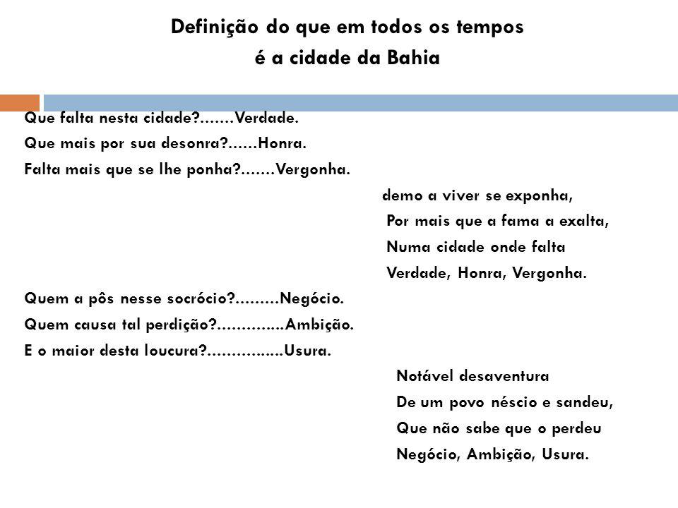 Definição do que em todos os tempos é a cidade da Bahia Que falta nesta cidade?.......Verdade. Que mais por sua desonra?......Honra. Falta mais que se