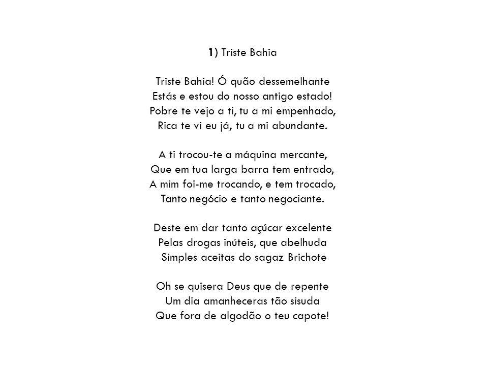 1) Triste Bahia Triste Bahia.Ó quão dessemelhante Estás e estou do nosso antigo estado.