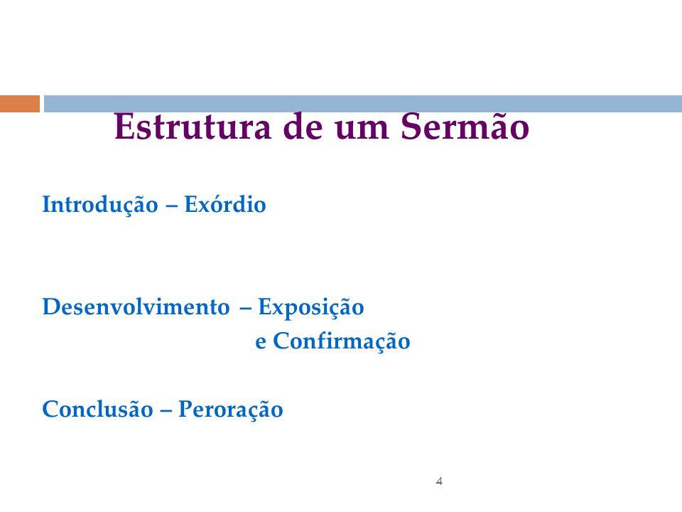 4 Estrutura de um Sermão Introdução – Exórdio Desenvolvimento – Exposição e Confirmação Conclusão – Peroração