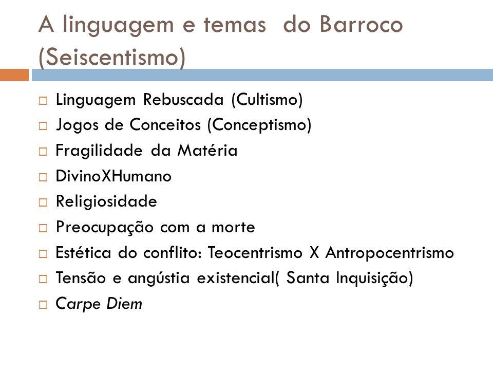 A linguagem e temas do Barroco (Seiscentismo) Linguagem Rebuscada (Cultismo) Jogos de Conceitos (Conceptismo) Fragilidade da Matéria DivinoXHumano Rel