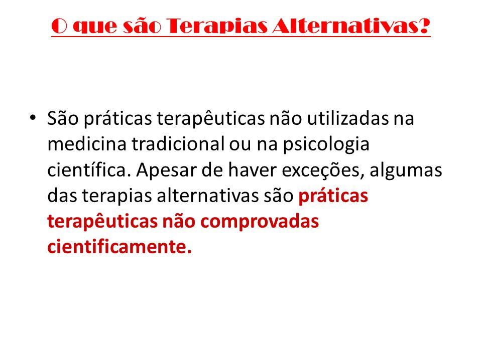 O que são Terapias Alternativas? São práticas terapêuticas não utilizadas na medicina tradicional ou na psicologia científica. Apesar de haver exceçõe