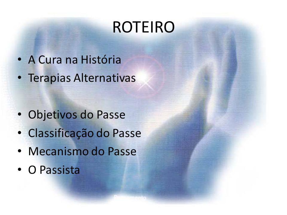 ROTEIRO A Cura na História Terapias Alternativas Objetivos do Passe Classificação do Passe Mecanismo do Passe O Passista