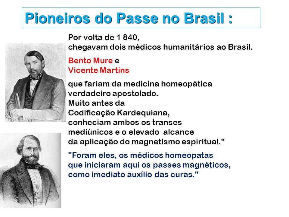 Pioneiros do Passe no Brasil : Por volta de 1 840, chegavam dois médicos humanitários ao Brasil. Bento Mure e Vicente Martins que fariam da medicina h