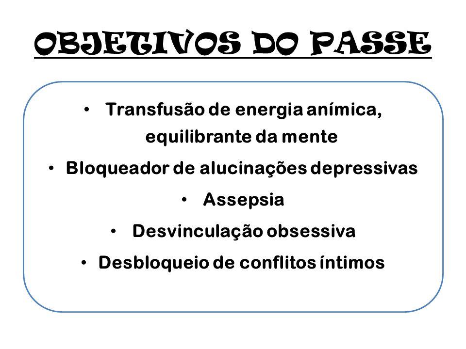 OBJETIVOS DO PASSE Transfusão de energia anímica, equilibrante da mente Bloqueador de alucinações depressivas Assepsia Desvinculação obsessiva Desbloq