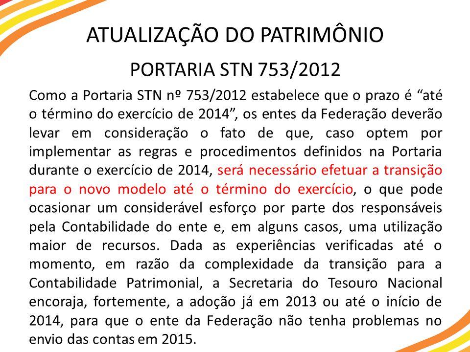 PORTARIA STN 753/2012 Como a Portaria STN nº 753/2012 estabelece que o prazo é até o término do exercício de 2014, os entes da Federação deverão levar