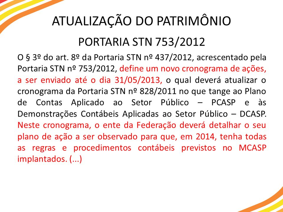 PORTARIA STN 753/2012 O § 3º do art. 8º da Portaria STN nº 437/2012, acrescentado pela Portaria STN nº 753/2012, define um novo cronograma de ações, a