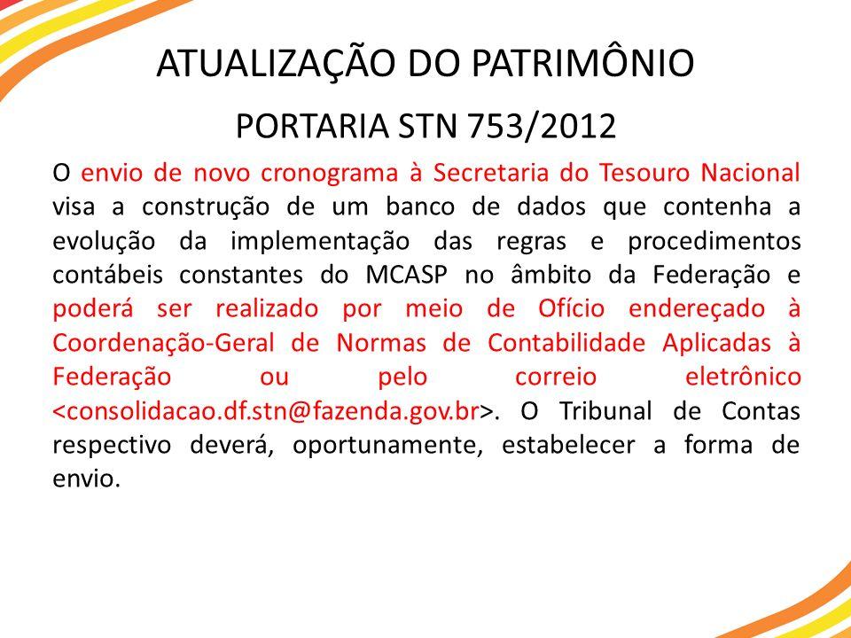 PORTARIA STN 753/2012 O envio de novo cronograma à Secretaria do Tesouro Nacional visa a construção de um banco de dados que contenha a evolução da im