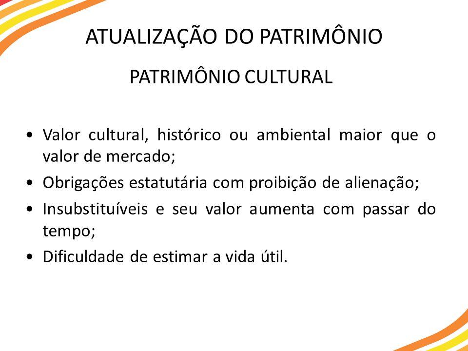 PATRIMÔNIO CULTURAL Valor cultural, histórico ou ambiental maior que o valor de mercado; Obrigações estatutária com proibição de alienação; Insubstitu