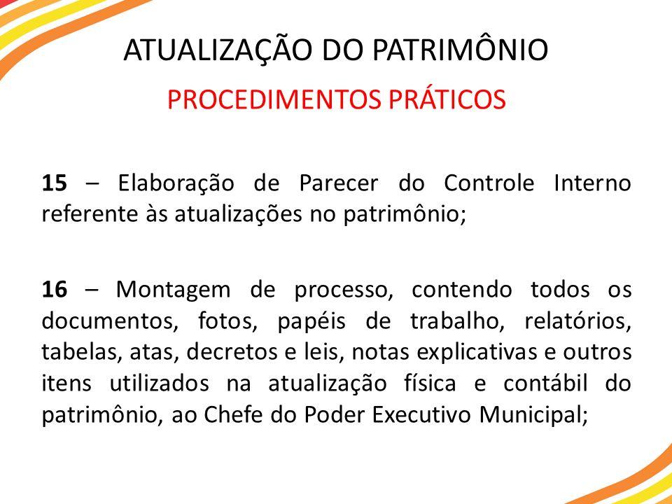 PROCEDIMENTOS PRÁTICOS 15 – Elaboração de Parecer do Controle Interno referente às atualizações no patrimônio; 16 – Montagem de processo, contendo tod