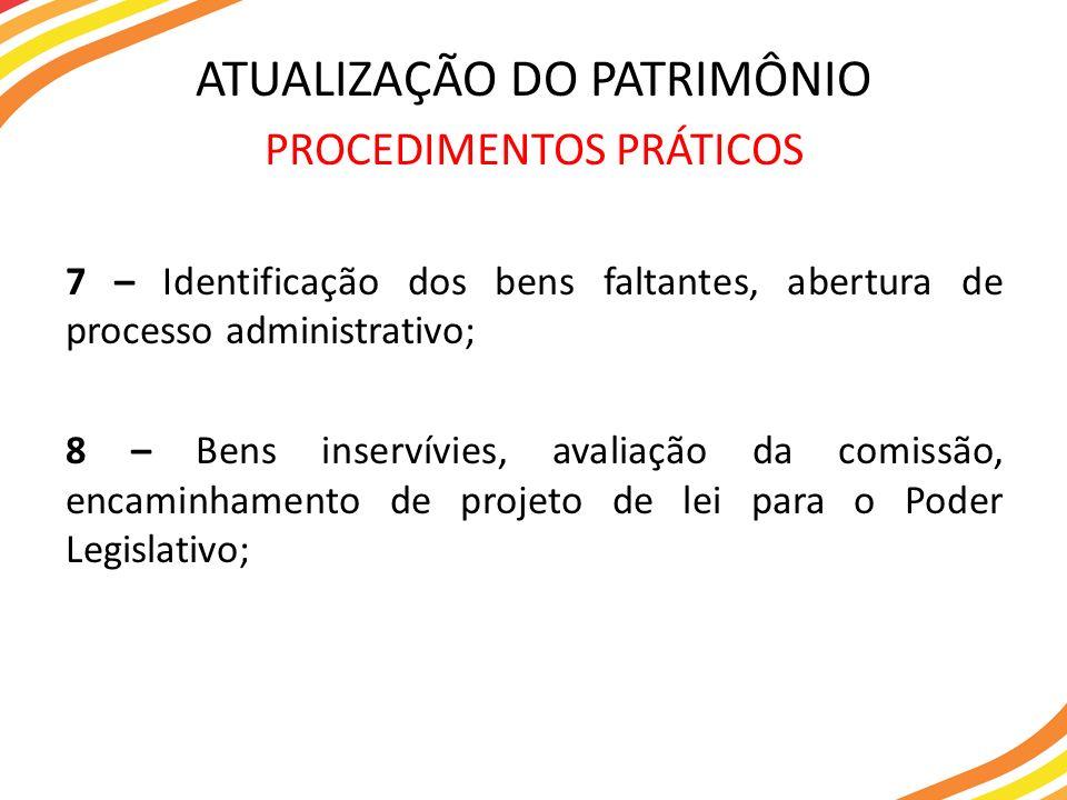 PROCEDIMENTOS PRÁTICOS 7 – Identificação dos bens faltantes, abertura de processo administrativo; 8 – Bens inservívies, avaliação da comissão, encamin