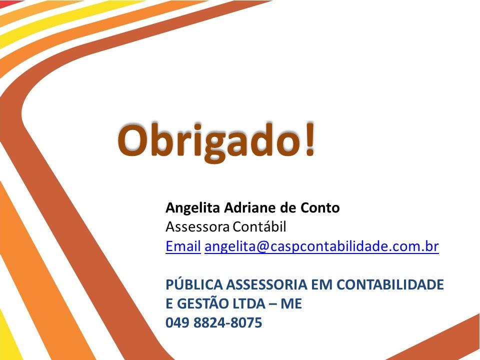Obrigado! Angelita Adriane de Conto Assessora Contábil EmailEmail angelita@caspcontabilidade.com.brangelita@caspcontabilidade.com.br PÚBLICA ASSESSORI