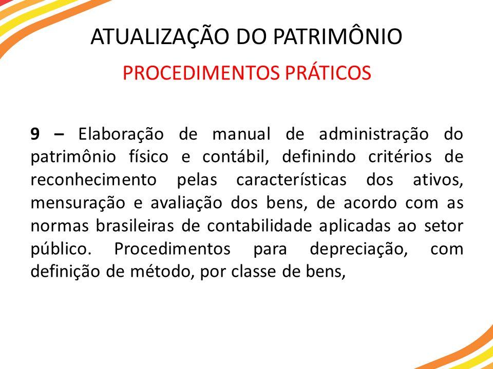 PROCEDIMENTOS PRÁTICOS 9 – Elaboração de manual de administração do patrimônio físico e contábil, definindo critérios de reconhecimento pelas caracter