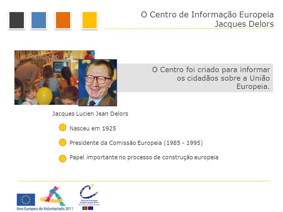 O Centro foi criado para informar os cidadãos sobre a União Europeia. Jacques Lucien Jean Delors Nasceu em 1925 Presidente da Comissão Europeia (1985
