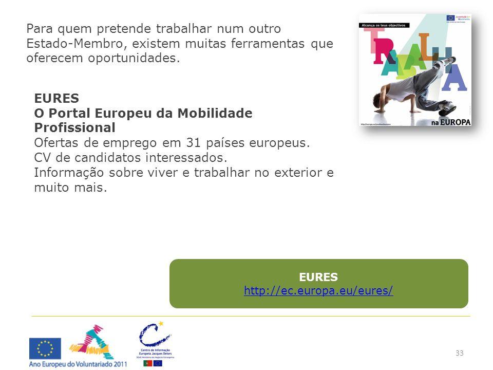 33 Para quem pretende trabalhar num outro Estado-Membro, existem muitas ferramentas que oferecem oportunidades. EURES O Portal Europeu da Mobilidade P