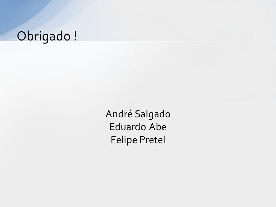 André Salgado Eduardo Abe Felipe Pretel Obrigado !