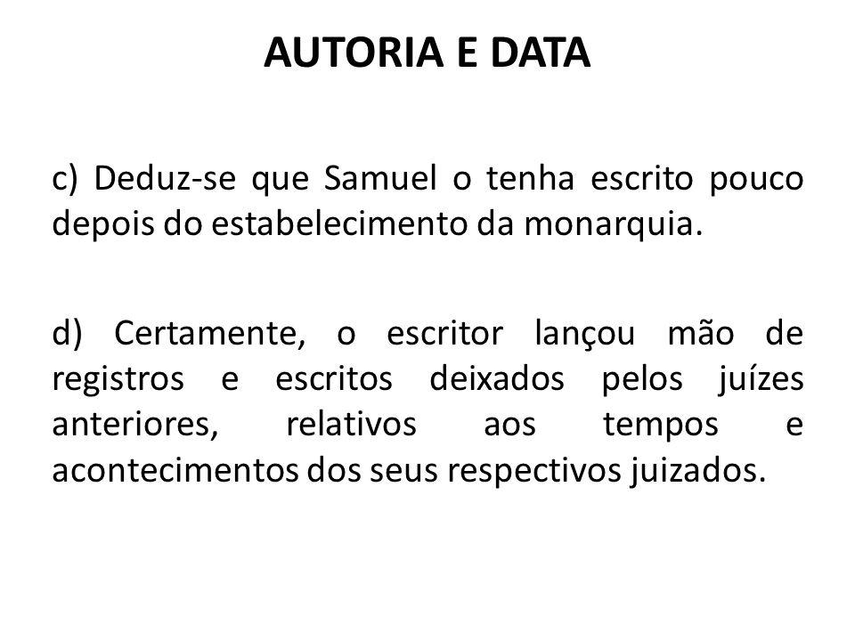 AUTORIA E DATA c) Deduz-se que Samuel o tenha escrito pouco depois do estabelecimento da monarquia. d) Certamente, o escritor lançou mão de registros