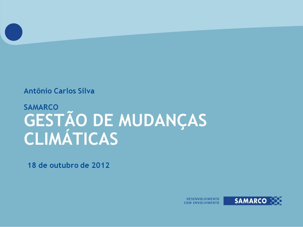 Antônio Carlos Silva SAMARCO GESTÃO DE MUDANÇAS CLIMÁTICAS 18 de outubro de 2012