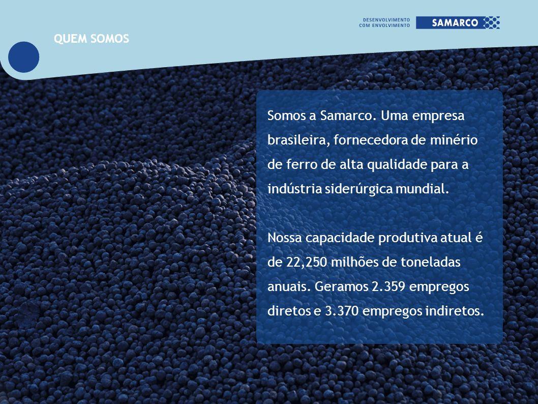 Somos a Samarco. Uma empresa brasileira, fornecedora de minério de ferro de alta qualidade para a indústria siderúrgica mundial. Nossa capacidade prod