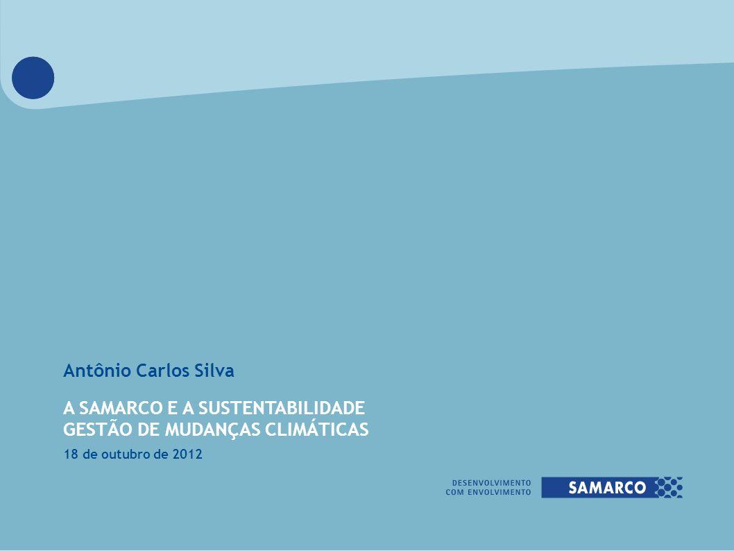Antônio Carlos Silva A SAMARCO E A SUSTENTABILIDADE GESTÃO DE MUDANÇAS CLIMÁTICAS 18 de outubro de 2012