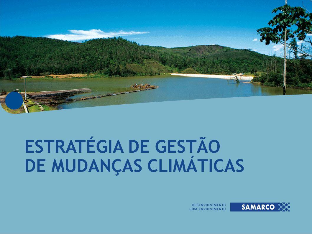 A Estratégia de Gestão de Mudanças Climáticas da Samarco se baseia em três pilares: Inventários corporativos de emissões de GEE Redução das emissões de GEE Compensação das emissões de GEE