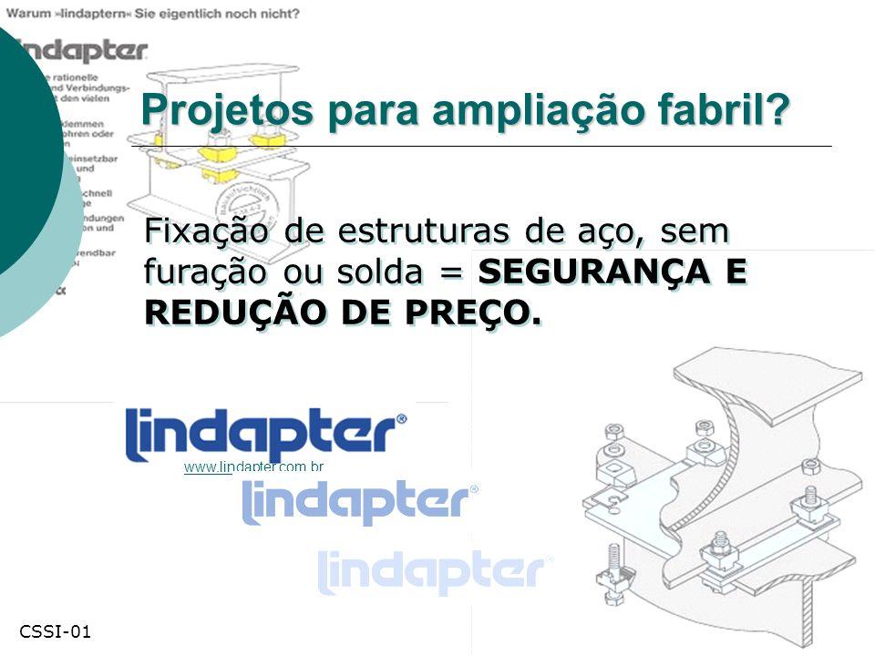 Projetos para ampliação fabril? www.lindapter.com.br Fixação de estruturas de aço, sem furação ou solda = SEGURANÇA E REDUÇÃO DE PREÇO. CSSI-01