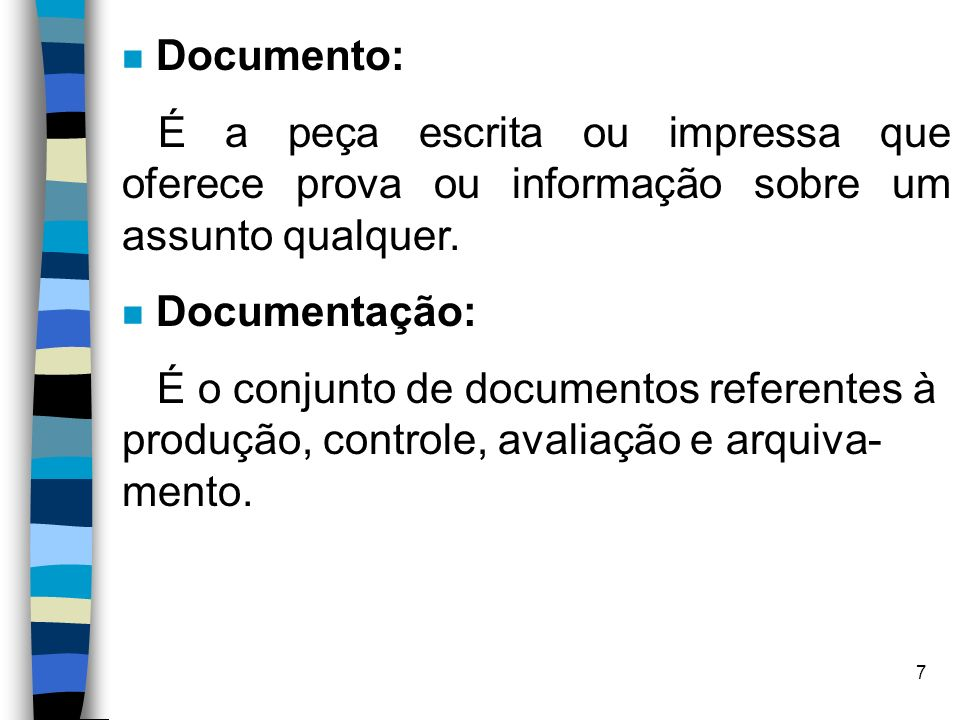 6 ARQUIVO n Conjunto de documentos organizados sistematicamente após seleção e classificação, para armazenagem e consulta de informações. n Instrument