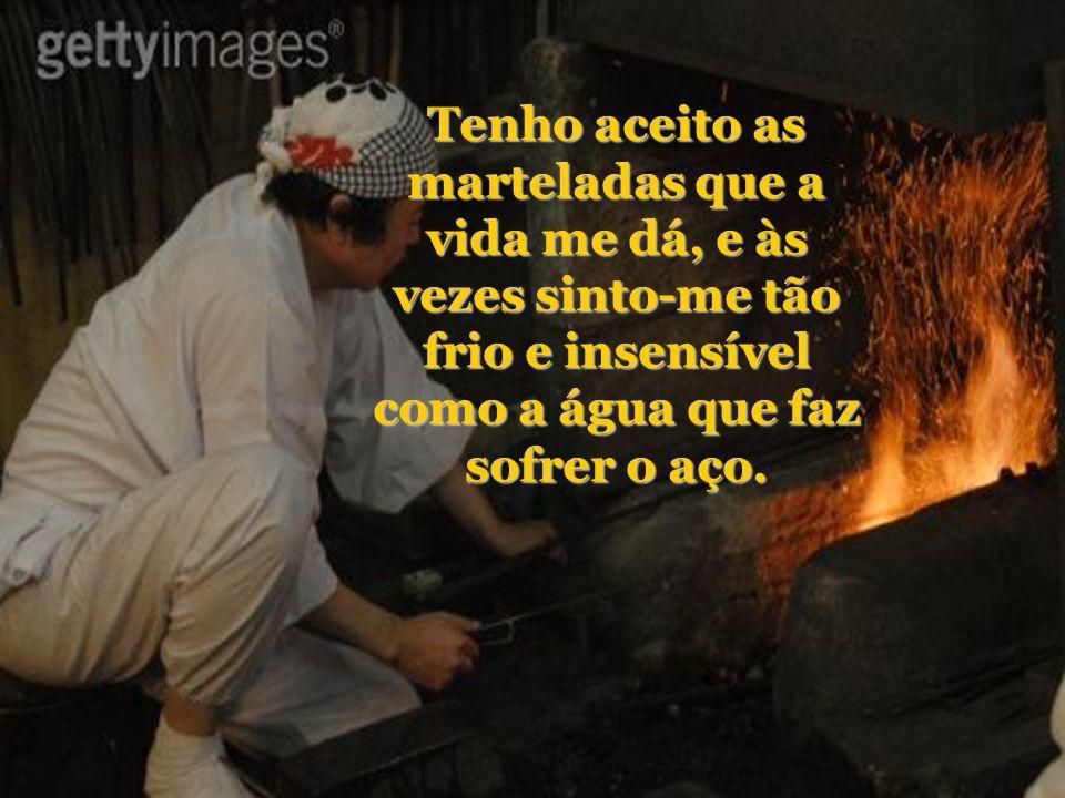 Mais uma pausa e o ferreiro concluiu: - Sei que Deus está me colocando no fogo das aflições.