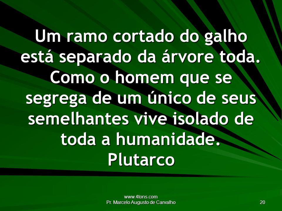 www.4tons.com Pr. Marcelo Augusto de Carvalho 20 Um ramo cortado do galho está separado da árvore toda. Como o homem que se segrega de um único de seu