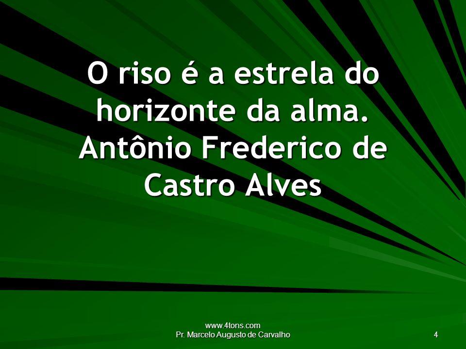 www.4tons.com Pr. Marcelo Augusto de Carvalho 4 O riso é a estrela do horizonte da alma. Antônio Frederico de Castro Alves