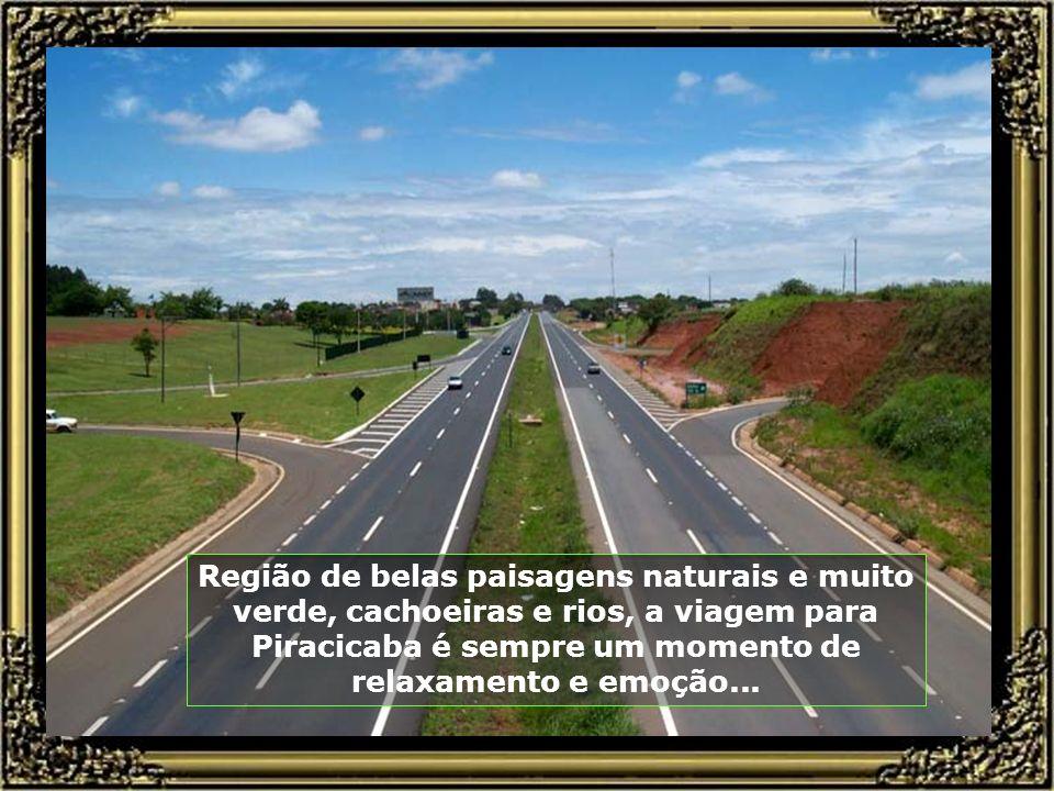 O prazer em visitar Piracicaba, no interior do Estado de São Paulo (Brasil), a 160 km da capital, já começa pela beleza e segurança das rodovias que d