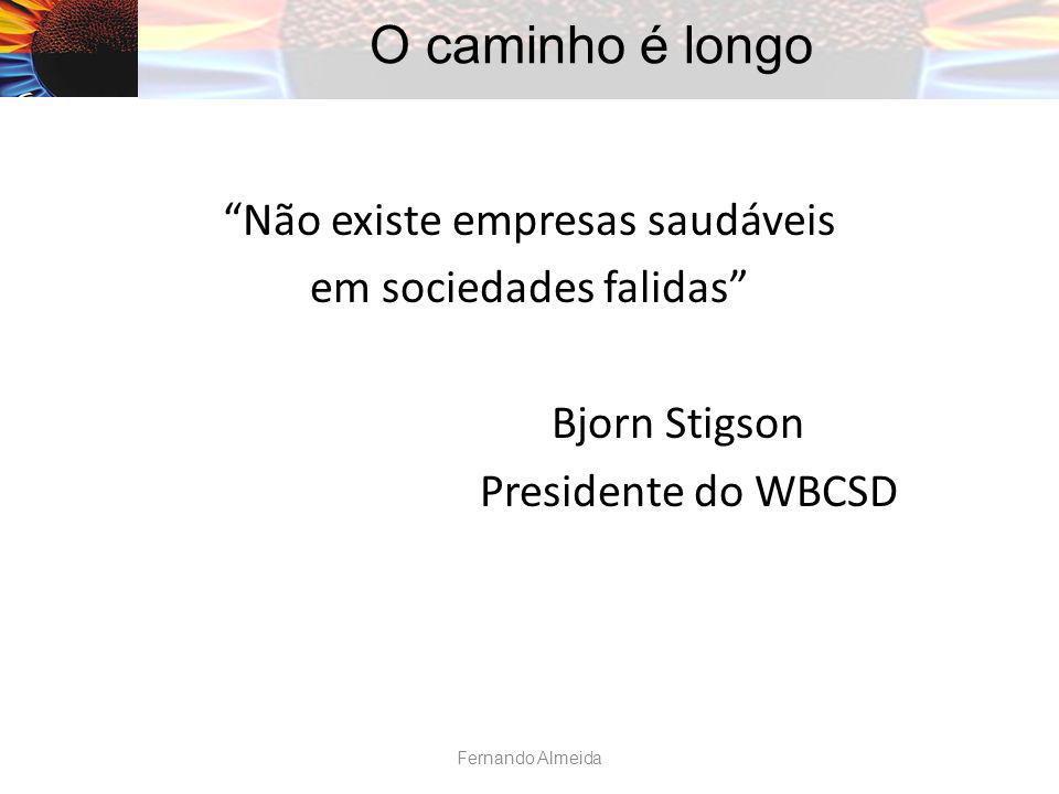 Não existe empresas saudáveis em sociedades falidas Bjorn Stigson Presidente do WBCSD O caminho é longo Fernando Almeida