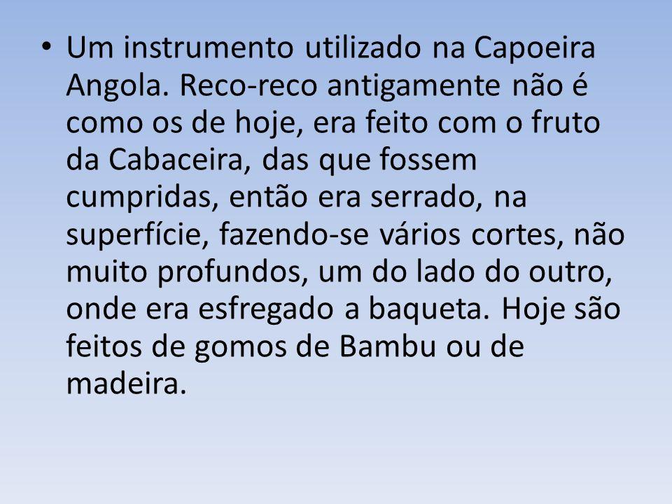Um instrumento utilizado na Capoeira Angola.