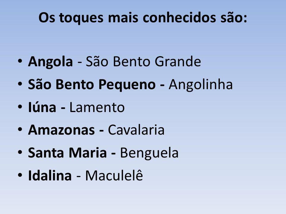 Os toques mais conhecidos são: Angola - São Bento Grande São Bento Pequeno - Angolinha Iúna - Lamento Amazonas - Cavalaria Santa Maria - Benguela Idalina - Maculelê