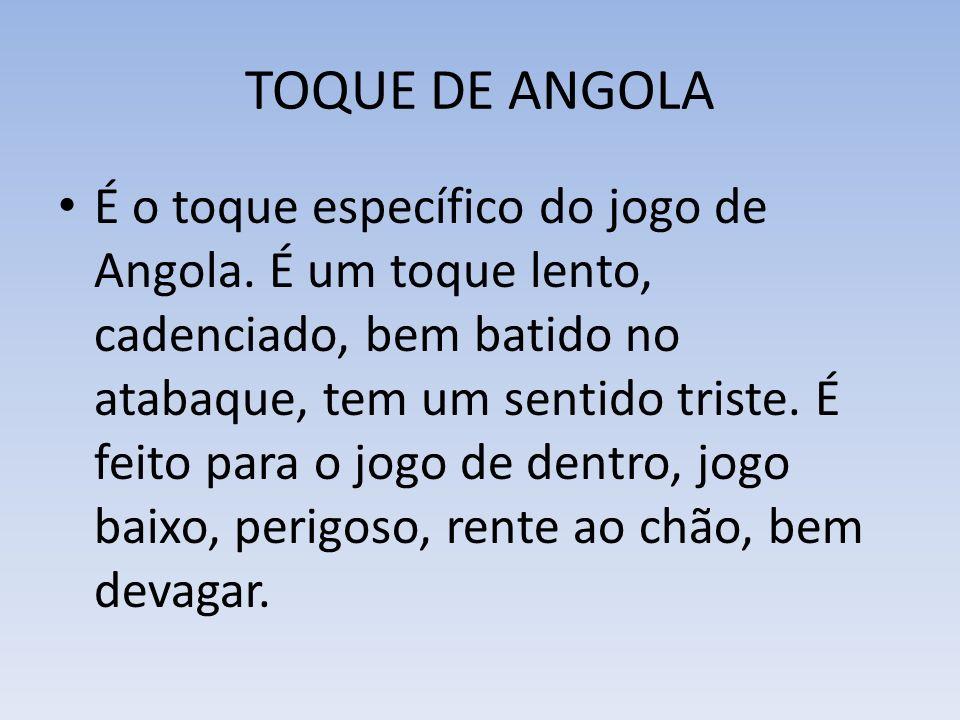 TOQUE DE ANGOLA É o toque específico do jogo de Angola.