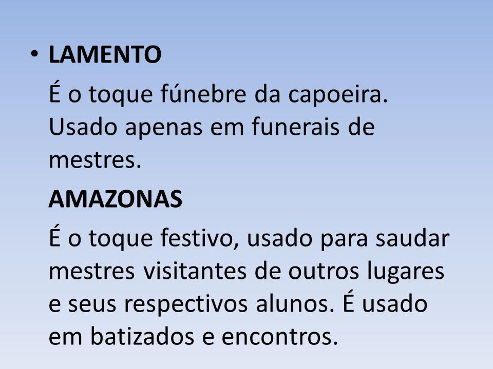 LAMENTO É o toque fúnebre da capoeira.Usado apenas em funerais de mestres.