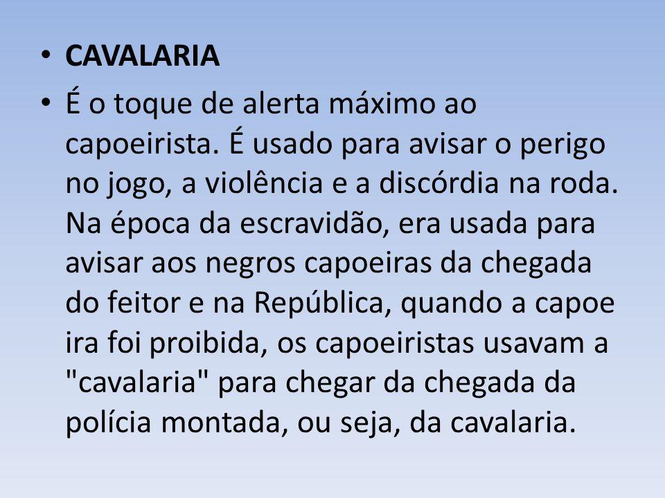 CAVALARIA É o toque de alerta máximo ao capoeirista.