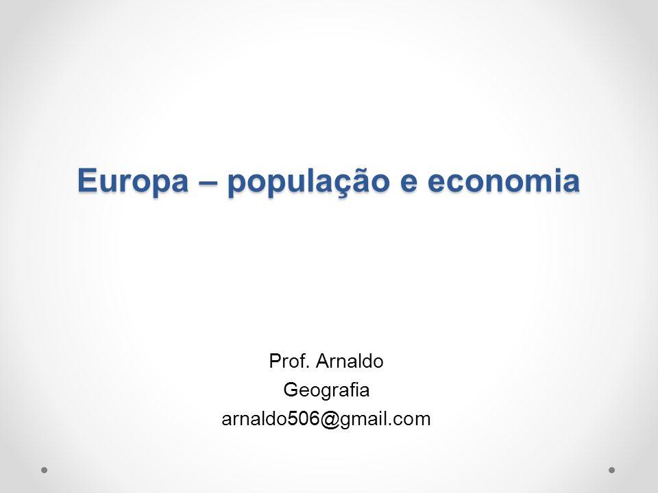 Europa – população e economia Prof. Arnaldo Geografia arnaldo506@gmail.com